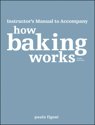 How Baking Works: Exploring the Fundamentals of Baking Science Instructor's Manual (Paperback)