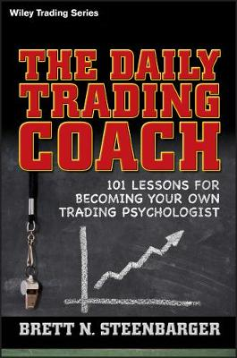 The Daily Trading Coach: 101 Lessons for Becoming Your Own Trading Psychologist - Wiley Trading (Hardback)