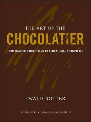The Art of the Chocolatier: From Classic Confections to Sensational Showpieces (Hardback)