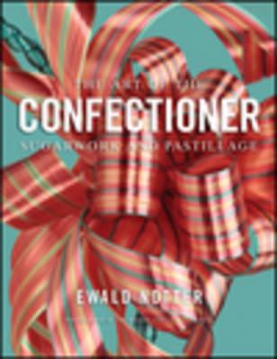 The Art of the Confectioner: Sugarwork and Pastillage (Hardback)