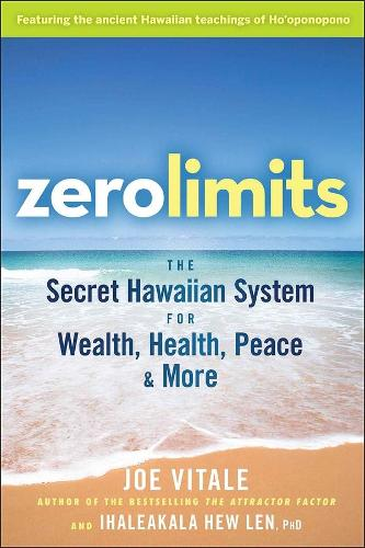 Zero Limits: The Secret Hawaiian System for Wealth, Health, Peace, and More (Paperback)