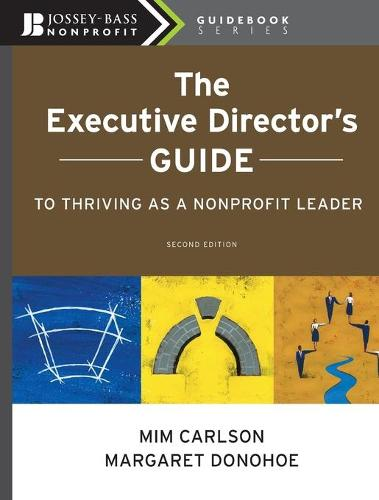 The Executive Director's Guide to Thriving as a Nonprofit Leader - The Jossey-Bass Nonprofit Guidebook Series (Paperback)