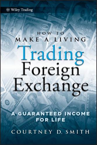 How to Make a Living Trading Foreign Exchange: A Guaranteed Income for Life - Wiley Trading (Hardback)