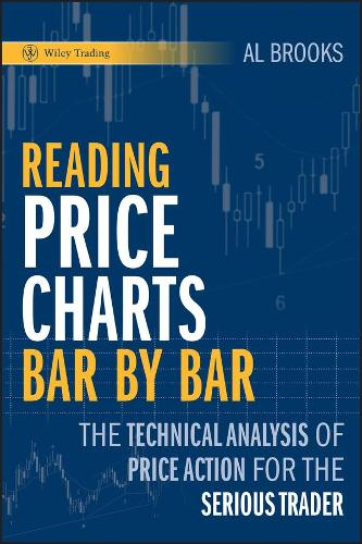 Reading Price Charts Bar by Bar: The Technical Analysis of Price Action for the Serious Trader - Wiley Trading (Hardback)
