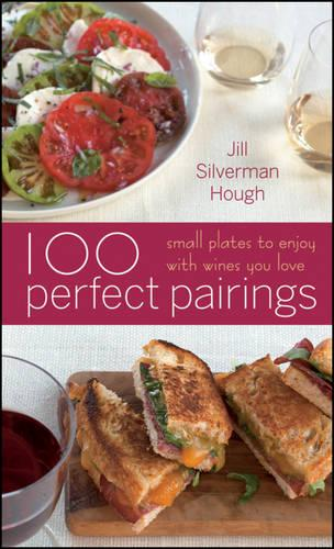 100 Perfect Pairings: Small Plates to Enjoy with Wines You Love (Hardback)