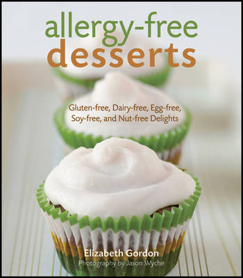 Allergy-free Desserts: Gluten-free, Dairy-free, Egg-free, Soy-free and Nut-free Delights (Hardback)