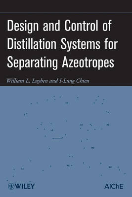 Design and Control of Distillation Systems for Separating Azeotropes (Hardback)
