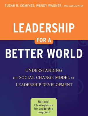 Leadership for a Better World: Understanding the Social Change Model of Leadership Development (Paperback)