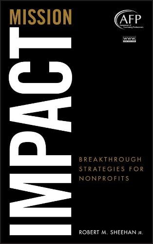 Mission Impact: Breakthrough Strategies for Nonprofits - The AFP/Wiley Fund Development Series (Hardback)