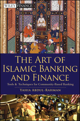 The Art of Islamic Banking and Finance: Tools and Techniques for Community-based Banking - Wiley Finance Series (Hardback)