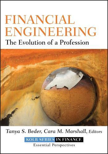 Financial Engineering: The Evolution of a Profession - Robert W. Kolb Series (Hardback)