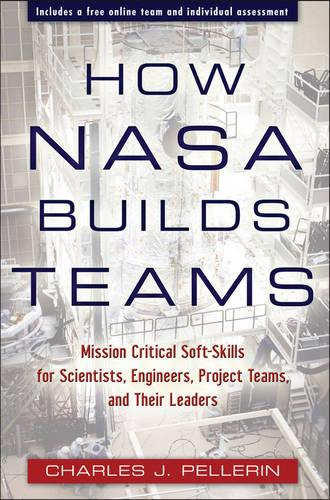 How NASA Builds Teams: Mission Critical Soft Skills for Scientists, Engineers, and Project Teams (Hardback)