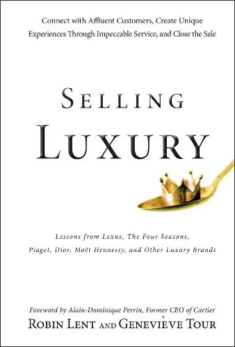 Selling Luxury: Connect with Affluent Customers, Create Unique Experiences Through Impeccable Service, and Close the Sale (Hardback)
