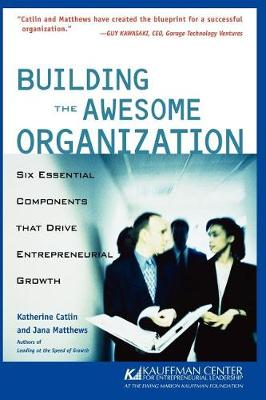 Building the Awesome Organization: Six Essential Components That Drive Entrepreneurial Growth (Paperback)