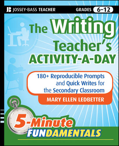 The Writing Teacher's Activity-a-Day: 180 Reproducible Prompts and Quick-Writes for the Secondary Classroom - JB-Ed: 5 Minute FUNdamentals (Paperback)