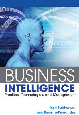 Business Intelligence: Practices, Technologies, and Management (Paperback)
