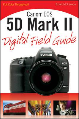 Canon EOS 5D Mark II Digital Field Guide - Digital Field Guide (Paperback)