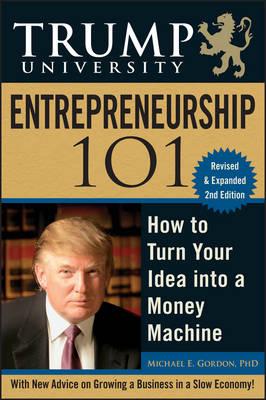Trump University Entrepreneurship 101: How to Turn Your Idea into a Money Machine (Hardback)