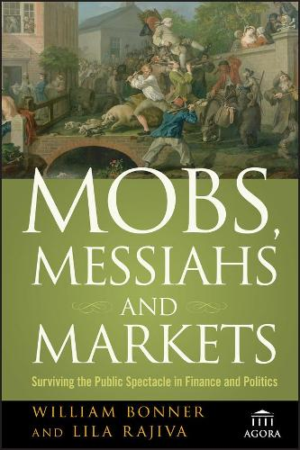 Mobs, Messiahs, and Markets: Surviving the Public Spectacle in Finance and Politics - Agora Series (Paperback)