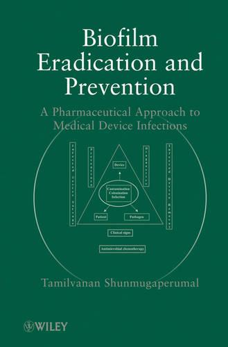 Biofilm Eradication and Prevention: A Pharmaceutical Approach to Medical Device Infections (Hardback)