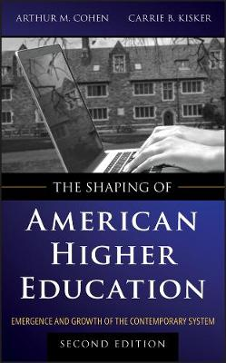 The Shaping of American Higher Education: Emergence and Growth of the Contemporary System (Hardback)