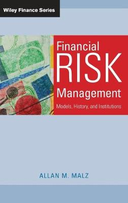Financial Risk Management: Models, History, and Institutions - Wiley Finance (Hardback)