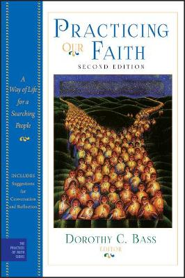 Practicing Our Faith: A Way of Life for a Searching People - The Practices of Faith Series (Paperback)