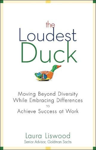 The Loudest Duck: Moving Beyond Diversity while Embracing Differences to Achieve Success at Work (Hardback)