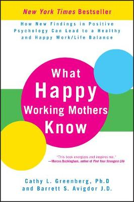 What Happy Working Mothers Know: How New Findings in Positive Psychology Can Lead to a Healthy and Happy Work/Life Balance (Hardback)