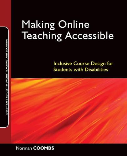Making Online Teaching Accessible: Inclusive Course Design for Students with Disabilities - Jossey-Bass Guides to Online Teaching and Learning (Paperback)