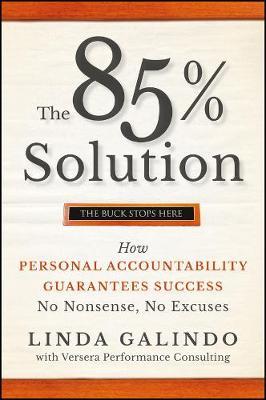 The 85% Solution: How Personal Accountability Guarantees Success -- No Nonsense, No Excuses (Hardback)