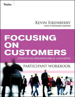 Focusing on Customers Participant Workbook: Creating Remarkable Leaders (Paperback)