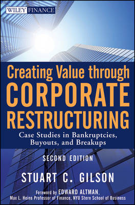Creating Value Through Corporate Restructuring: Case Studies in Bankruptcies, Buyouts, and Breakups - Wiley Finance (Hardback)