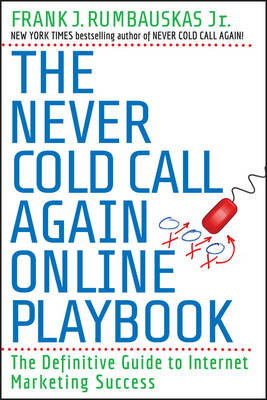 The Never Cold Call Again Online Playbook: The Definitive Guide to Internet Marketing Success (Paperback)