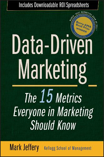 Data-Driven Marketing: The 15 Metrics Everyone in Marketing Should Know (Hardback)