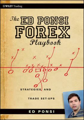 The Ed Ponsi Forex Playbook: Strategies and Trade Set-Ups - Wiley Trading (Paperback)