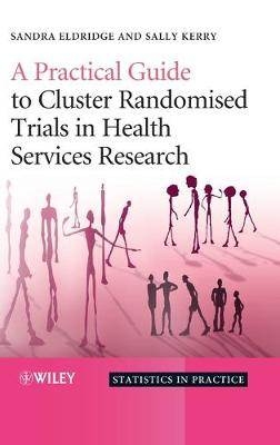 A Practical Guide to Cluster Randomised Trials in Health Services Research - Statistics in Practice (Hardback)