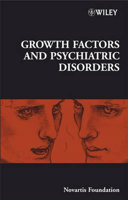Growth Factors and Psychiatric Disorders - Novartis Foundation Symposia 289 (Hardback)