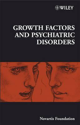 Growth Factors and Psychiatric Disorders - Novartis Foundation Symposia (Hardback)