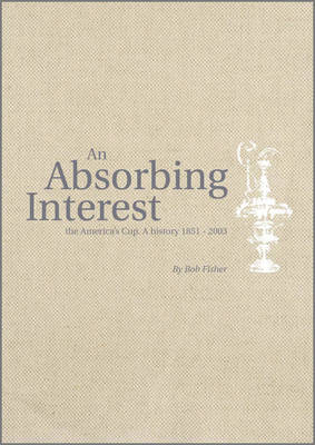 An Absorbing Interest: The America's Cup - A History 1851-2003 (Hardback)