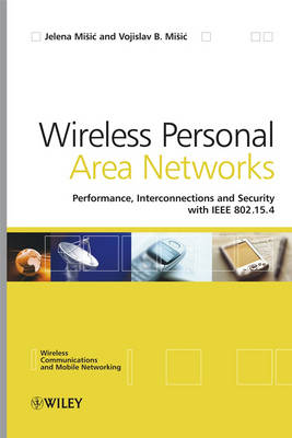 Wireless Personal Area Networks: Performance, Interconnection, and Security with IEEE 802.15.4 - Wireless Communications and Mobile Computing (Hardback)