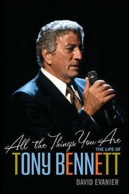 All the Things You Are: The Life of Tony Bennett (Hardback)