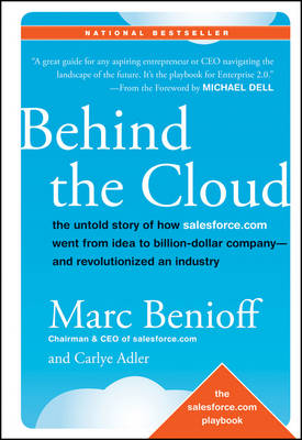 Behind the Cloud: The Untold Story of How Salesforce.com Went from Idea to Billion-Dollar Company-and Revolutionized an Industry (Hardback)