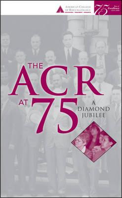 The ACR at 75: A Diamond Jubilee (Hardback)
