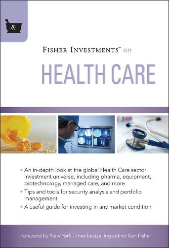 Fisher Investments on Health Care - Fisher Investments Press (Hardback)