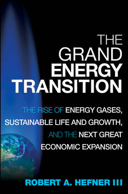The Grand Energy Transition: The Rise of Energy Gases, Sustainable Life and Growth, and the Next Great Economic Expansion (Hardback)