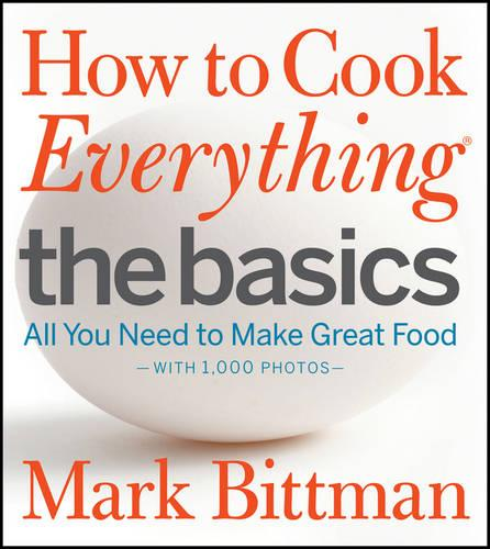 How to Cook Everything - The Basics: All You Need to Make Great Food -- With 1,000 Photos (Hardback)