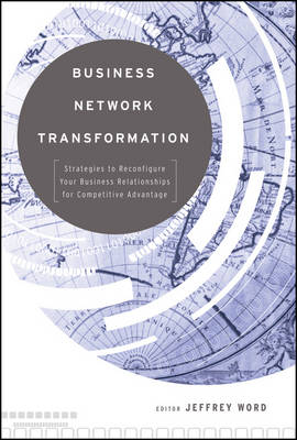 Business Network Transformation: Strategies to Reconfigure Your Business Relationships for Competitive Advantage (Hardback)