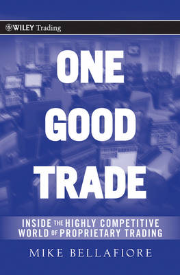 One Good Trade: Inside the Highly Competitive World of Proprietary Trading - Wiley Trading (Hardback)