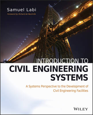 Introduction to Civil Engineering Systems: A Systems Perspective to the Development of Civil Engineering Facilities (Hardback)